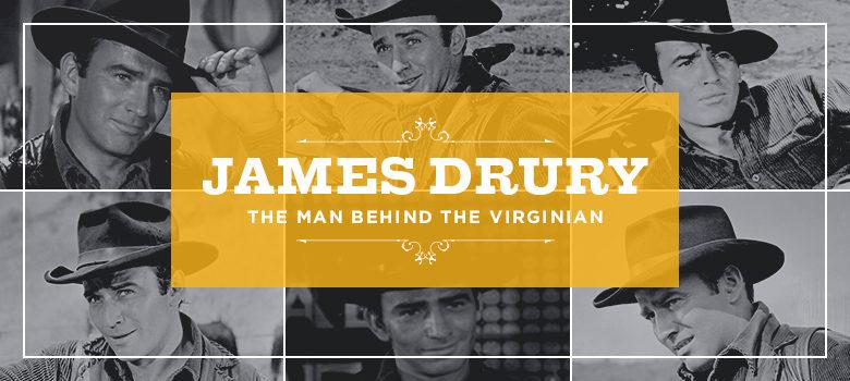 James Drury: The Man Behind The Virginian