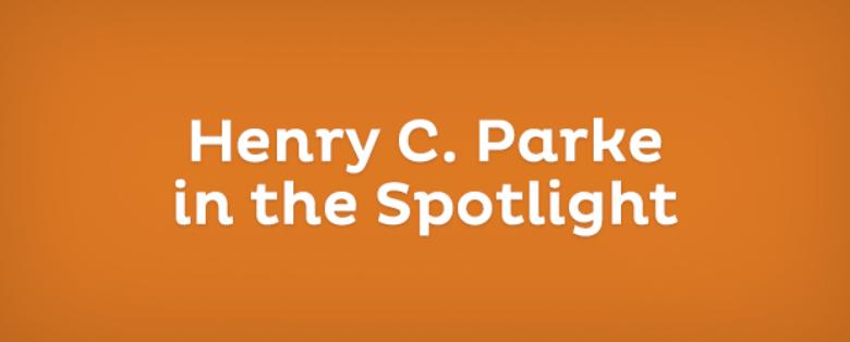 Henry C. Parke in the Spotlight